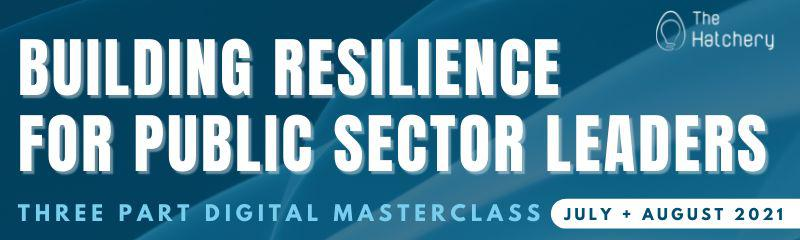 Building Resilience for Public Sector Leaders Masterclass